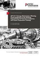 API 571: Damage Mechanisms Affecting Fixed Equipment in the Refining, Petrochemical & Petroleum Industries (API Exam Preparation Training)