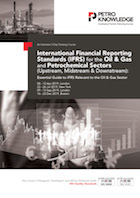 International Financial Reporting Standards (IFRS) for the  Oil & Gas and Petrochemical Sectors(Upstream, Midstream & Downstream):