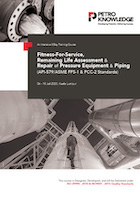 Fitness-For-Service, Remaining Life Assessment & Repair of Pressure Equipment & Piping